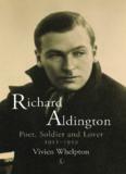 Richard Aldington: Poet, Soldier and Lover 1911-29