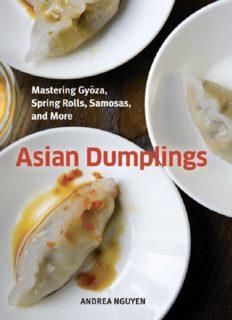Asian Dumplings: Mastering Gyoza, Spring Rolls, Samosas, and More
