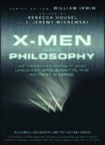 X-Men and Philosophy: Astonishing Insight and Uncanny Argument in the Mutant X-Verse (The Blackwell