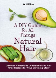 A DIY Guide for All Things Natural Hair: Discover Homemade Conditioner and Hair Rinse Recipes for Your Crowning Glory