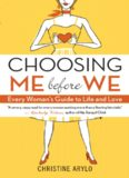 Choosing ME before WE : every woman's guide to life and love