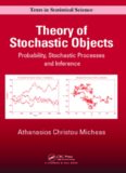 Theory of stochastic objects : probability, stochastic processes, and inference