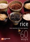 60 Ways Rice. Great Recipe Ideas with a Classic Ingredient