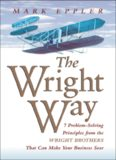 The Wright Way: 7 Problem-Solving Principles from the Wright Brothers That Can Make Your Business Soar