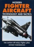 Modern Fighter Aircraft Technology and Tactics: Into Combat With Today's Fighter Pilots