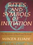 Rites and symbols of initiation : the mysteries of birth and rebirth