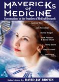 Mavericks of Medicine: Exploring the Future of Medicine with Andrew Weil, Jack Kevorkian, Bernie Siegel, Ray Kurzweil, and Others
