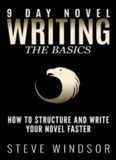 Nine Day Novel-Writing Faster: 10K a Day, How to Write a Novel in 9 Days, Structuring Your Novel