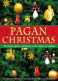 Pagan Christmas: The Plants, Spirits, and Rituals at the Origins of Yuletide
