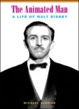 The Animated Man: A Life of Walt Disney