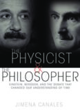 The physicist & the philosopher : Einstein, Bergson, and the debate that changed our understanding