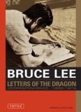 Bruce Lee: Letters of the Dragon: An Anthology of Bruce Lee's Correspondence with Family, Friends