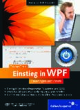 Einstieg in WPF : Grundlagen und Praxis ; [für C#- und VB-Entwickler ; Einstieg in Windows Presentation Foundation und XAML ; attraktive GUIs und Multimedia-Anwendungen erstellen ; Umstieg von Windows Forms, 3D-Grafiken, Animationen u.v.m.]