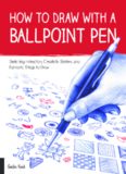 How to Draw with a Ballpoint Pen.  Sketching Instruction, Creativity Starters, and Fantastic Things to Draw