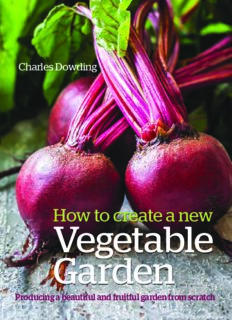 How to Create a New Vegetable Garden : Producing a Beautiful and Fruitful Garden from Scratch