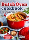 Dutch Oven Cookbook Easy, Flavorful Recipes for Cooking With Your Dutch Oven
