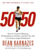50/50: Secrets I Learned Running 50 Marathons in 50 Days -- and How You Too Can Achieve Super