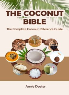 The Coconut Bible: The Complete Coconut Reference Guide: From Ancient Mariner to Modern Miracle