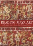 Reading Maya art: A hieroglyphic guide to Ancient Maya paintings and sculpture