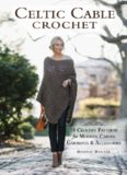 Celtic Cable Crochet  18 Crochet Patterns for Modern Cabled Garments & Accessories