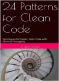 24 Patterns for Clean Code. Techniques for Faster, Safer Code with Minimal Debugging