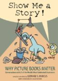 Show Me a Story!  Why Picture Books Matter  Conversations with 21 of the World's Most Celebrated Illustrators