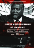 Joshua Mqabuko Nkomo of Zimbabwe : politics, power, and memory