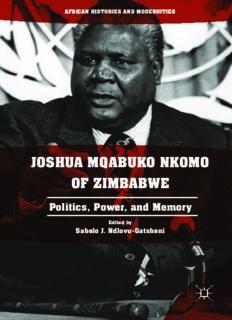 Joshua Mqabuko Nkomo of Zimbabwe : politics, power, and memory