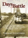 Days of Battle : Armoured Operations North of the River Danube, Hungary 1944–45