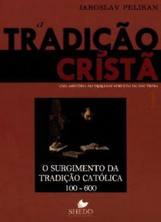 A tradição cristã: o surgimento da tradição católica (100-600)