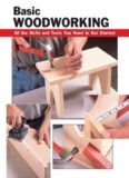 Basic woodworking : all the skills and tools you need to get started