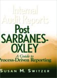 Internal Audit Reports Post Sarbanes-Oxley: A Guide to Process-Driven Reporting (Wiley Institute of Internal Auditors Professional Book)