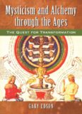 Mysticism and Alchemy Through the Ages : The Quest for Transformation