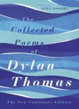 The Collected Poems of Dylan Thomas - The New Centenary Edition