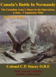 The Canadian Army at War - Canada's Battle in Normandy - the Canadian Army's Share in the Operations 6 June: 1 September 1944