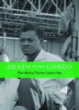 Death in the Congo: Murdering Patrice Lumumba