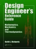 Design Engineer's Reference Guide: Mathematics, Mechanics, and Thermodynamics