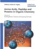 Amino Acids, Peptides and Proteins in Organic Chemistry 3: Building Blocks, Catalysis and Coupling Chemistry (Amino Acids, Peptides and Proteins in Organic Chemistry  (VCH))