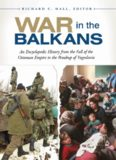 War in the Balkans: An Encyclopedic History from the Fall of the Ottoman Empire to the Breakup