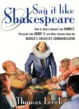 Say It Like Shakespeare: How to Give a Speech Like Hamlet, Persuade Like Henry V, and Other Secrets from the World's Greatest Communicator