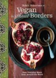 Robin Robertson's Vegan Without Borders  Easy Everyday Meals from Around the World