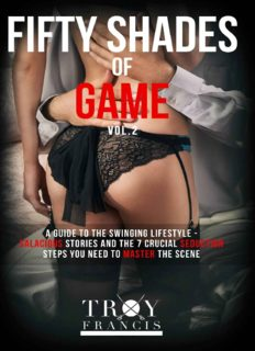 Fifty Shades Of Game Vol 2: A Guide To The Swinging Lifestyle - Salacious Stories And The 7 Crucial Seduction Steps You Need To Master The Scene