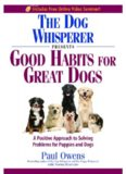 The Dog Whisperer Presents - Good Habits for Great Dogs: A Positive Approach to Solving Problems