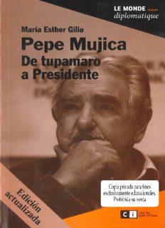 Pepe Mujica. De tupamaro a Presidente