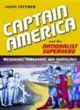 Captain America and the Nationalist Superhero: Metaphors, Narratives, and Geopolitics