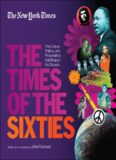 The New York Times The Times of the Sixties  The Culture, Politics, and Personalities that Shaped the Decade (The New York Times Decades)