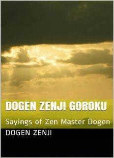 Dogen Zenji Goroku: Sayings of Zen Master Dogen
