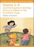Drama 3 - 5: A Practical Guide to Teaching Drama to Children in the Foundation Stage