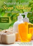 Natural liquid soap making-- made simple: 25 easy soap making recipes you can try at home!