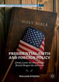 Presidential faith and foreign policy : Jimmy Carter the disciple and Ronald Reagan the alchemist